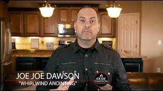Whirlwind Anointing | Joe Joe Dawson