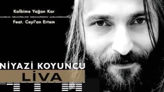 Niyazi Koyuncu feat. Ceyl'an Ertem - Kalbime Yağan Kar [ Liva © 2016 Kalan Müzik ]