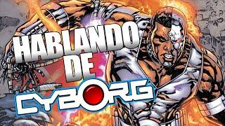 El Origen de Cyborg | Hablando de... CYBORG (Victor Stone)