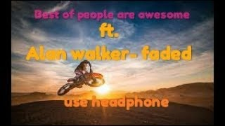 Best compilation of people are awesome ft. Alan walker- faded rap version use headphone