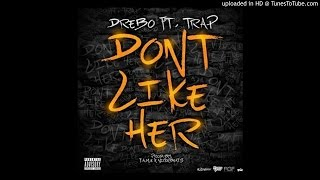 Drebo Ft. Trap - Dont Like Her (Prod. By Fame X NickEBeats)