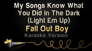 Fall Out Boy - My Songs Know What You Did In The Dark (Light Em Up) [Karaoke Version]
