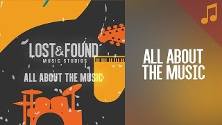 """All About the Music"" // Songs from Lost & Found Music Studios"