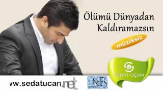 Sedat Uçan - Ölümü Dünyadan Kaldıramazsın - Müziksiz Sade İlahi
