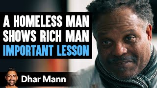 Homeless Man Teaches Rich Man A Lesson He'll Never Forget | Dhar Mann
