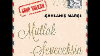 Grup VOLKAN -ŞAHLANIŞ MARŞI-