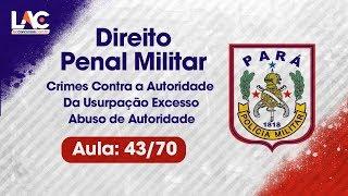PM-PA 2019 - Da Usurpação Excesso Abuso de Autoridade - Direito Penal Militar - 43/70