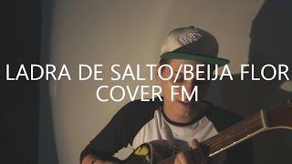 Cacife Clandestino - Ladra de Salto/Beija Flor (Cover FM)