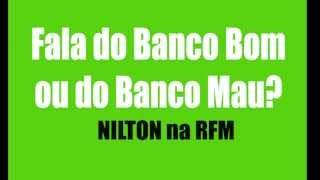RFM - Nilton - Fala do Banco Bom ou do Banco mau