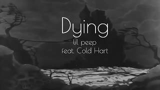 Dying - Lil Peep feat . Cold Hart [Lyrics]
