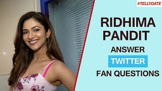 Ridhima Pandit Answers Questions From Her Twitter Fans | Exclusive