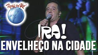 Ira! - Envelheço na Cidade (Ao Vivo no Rock in Rio)