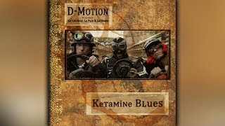 D-Motion - Ketamine Blues
