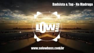Badsista & Tap - Na Madruga
