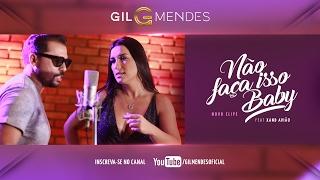 Gil Mendes - Não faça isso baby - Feat. Xand Avião (Clipe Oficial)
