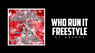 21 Savage - Who Run It Freestyle