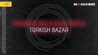 Francesco Diaz & Young Rebels - Turkish Bazar [In Charge]