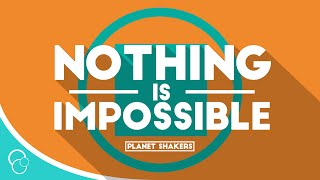 Planet Shakers - Nothing is Impossible (Lyric Video)