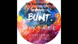 The National Parks - As We Ran (BUNT. Edit)