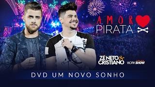 Zé Neto e Cristiano - AMOR PIRATA - DVD Um Novo Sonho