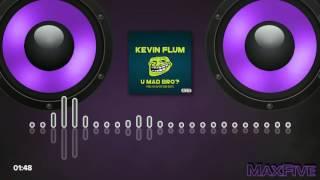 Kevin Flum - U Mad Bro [BassBoost]