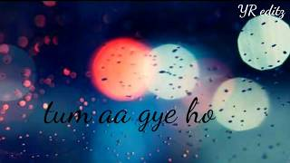 Tum aa gye ho romantic song for whatsapp status