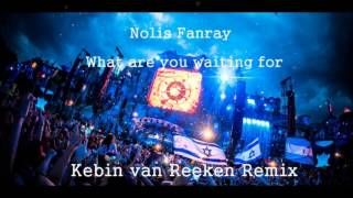 Nolis Fanray- What  Are You Waiting For (Kebin van Reeken Remake + Remix)