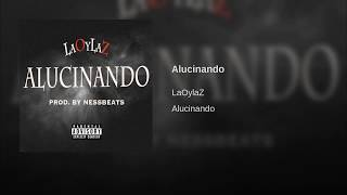 Alucinando - LaOylaZ produced by NessBeats Trap Kingz 2017