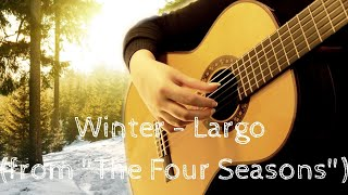 "(Antonio Vivaldi) Largo (from ""The Four Seasons - Winter"") (classical guitar)"