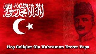 "Enver paşa marşı: ""Hoş Gelişler Ola Kahraman Enver Paşa"""