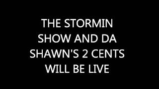 Stormin Show and Da Shawns 2 cents Live