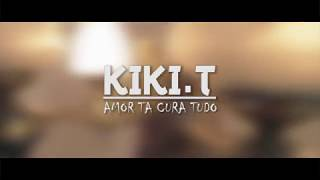 Kiki T - Amor Ta Cura Tudo (Official Video)