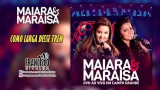 MAIARA E MARAISA - COMO LARGA DESSE TREM (CD/DVD AO VIVO EM CAMPO GRANDE 2017)