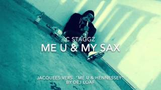 C STAGGZ- Me U & My Sax (Jacquees Vers.) Me U & Hennessy By Dej Loaf