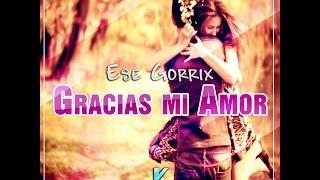 ♥ Gracias mi amor ♥ | Rap Romantico 2017 | Ese Gorrix | Para Dedicar A Mi Novia + (Letra)