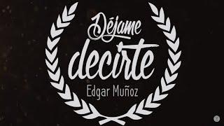 Déjame decirte - Edgar Muñoz (Letra)