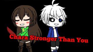 Chara Stronger Than You-GachaVerse