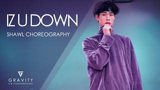 IZ U DOWN(Feat. TYGA)-KID INK | SHAWL Choreography