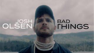 Josh Olsen - Bad Things