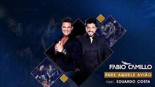 Fabio Camillo - Pare Aquele Avião feat. Eduardo Costa [Clipe Oficial]