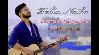 Pehla Nasha | Valentine's Day Special | Acoustic Soni