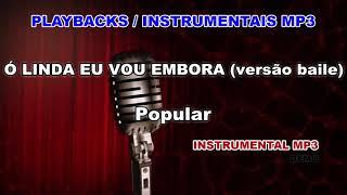 ♬ Playback / Instrumental Mp3 - Ó LINDA EU VOU EMBORA (versão baile) - Popular