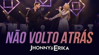 Jhonny e Erika - Não Volto Atrás (DVD Pra Sempre - Ao Vivo)
