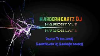 Scared To Be Lonely (HarderHeartz DJ Hardstyle Bootleg)