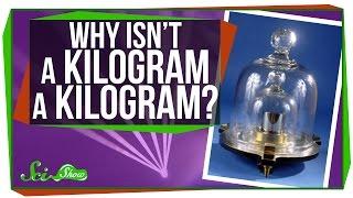 Why Isn't a Kilogram a Kilogram?