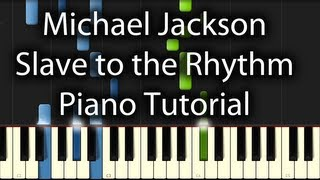Michael Jackson - Slave To The Rhythm Tutorial (How To Play On Piano) feat. Justin Bieber