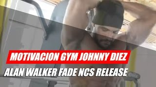 Motivacion gym Johnny diez - Alan Walker Fade NCS Release