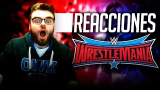 WWE WrestleMania 32 - ¡REACCIONES EN VIVO!