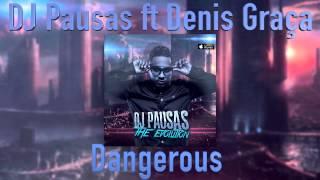 DJ Pausas feat Denis Graca   Dangerous Audio Oficial