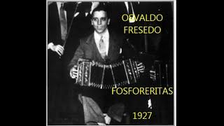 OSVALDO FRESEDO -  FOSFORERITAS  - TANGO INSTRUMENTAL  - 1927